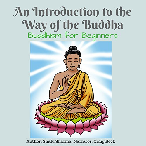 An Introduction to the Way of the Buddha Audiobook By Shalu Sharma cover art