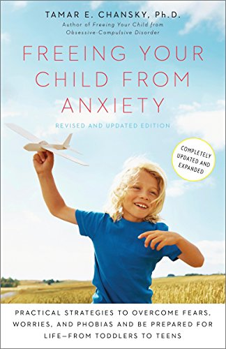 Freeing Your Child from Anxiety, Revised and Updated Edition: Practical Strategies to Overcome Fears, Worries, and Phobias and Be Prepared...