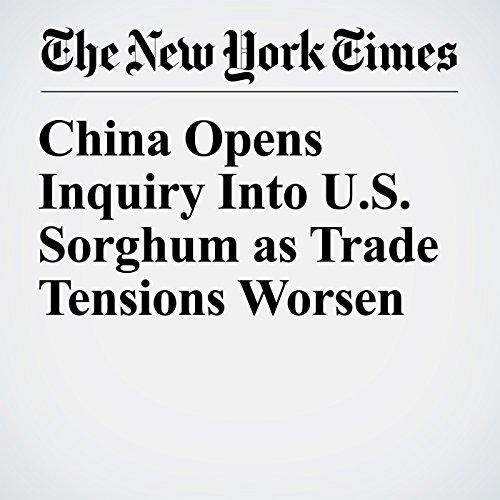 China Opens Inquiry Into U.S. Sorghum as Trade Tensions Worsen copertina