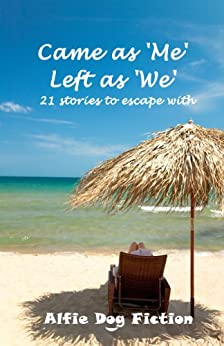 Came as 'Me', Left as 'We' - 21 stories to escape with by [Derek  Haycock, Lilliana Rose, Alice  Parrant, Suzie Hindmarsh- Knights, Tricia  Maw, Kate  Blackadder, Annette Siketa, Maggie Jones, Jeff Williams, Judith Bruton, Jan Baynham, Angela K  Blackburn,  Patsy Collins, Susan Wright, Gill McKinlay, Rosemary J Kind, Patricia Fawcett, Caroline Scott Collins, Tina K Burton, Susan Jones, Chris Cooke, Alfie Dog Fiction]