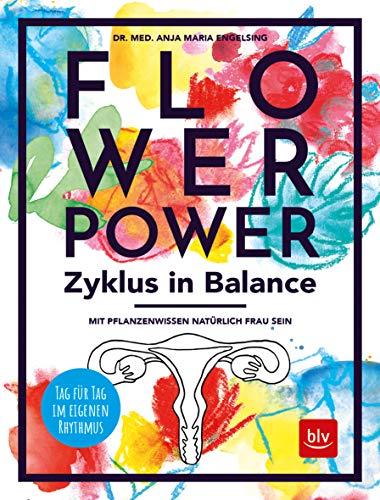 Flowerpower Zyklus in Balance: Mit Pflanzenwissen natürlich Frau sein. Tag für Tag im eigenen Rhythmus