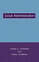 Social Administration (Foundations of Social Work Knowledge)