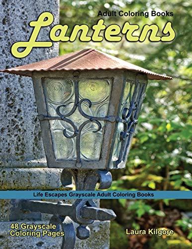 Adult Coloring Books Lanterns: Lanterns Life Escapes grayscale coloring books adults 48 grayscale coloring pages lanterns, light, hurricane lamp, kerosene lamp, torch and more