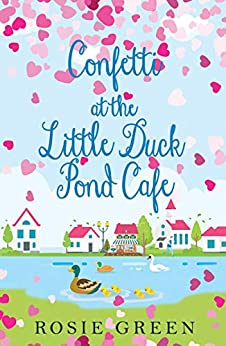 Confetti at The Little Duck Pond Cafe: (Little Duck Pond Cafe, Book 6) by [Rosie Green]