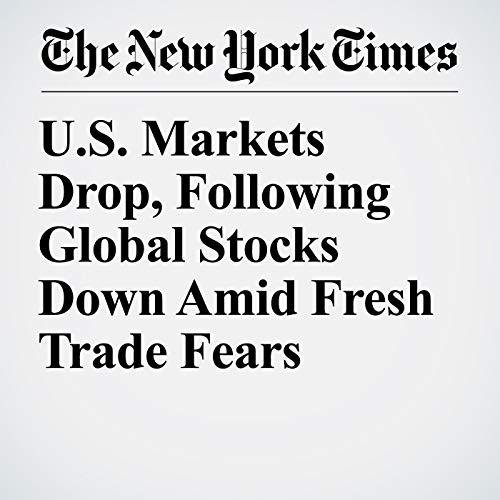 U.S. Markets Drop, Following Global Stocks Down Amid Fresh Trade Fears audiobook cover art