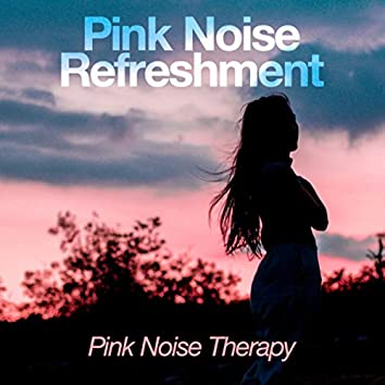 Pink Noise Refreshment