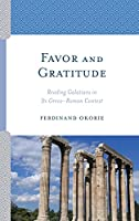 Favor and Gratitude: Reading Galatians in Its Greco-Roman Context