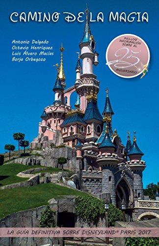 Camino de la Magia: La guía definitiva sobre Disneyland® Paris 2017