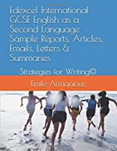 Edexcel International GCSE English as a Second Language Sample Reports, Articles, Emails, Letters & Summaries: Strategies for Writing©