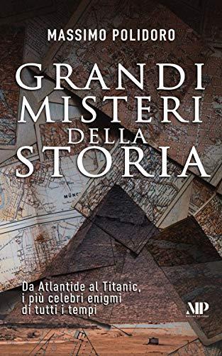 Grandi misteri della storia: Da Atlantide al Titanic, i più celebri enigmi di tutti i tempi (I libri di Massimo Polidoro Vol. 3)