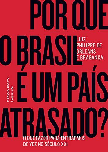 Por que o Brasil é um país atrasado?: O que fazer para entrarmos de vez no século XXI