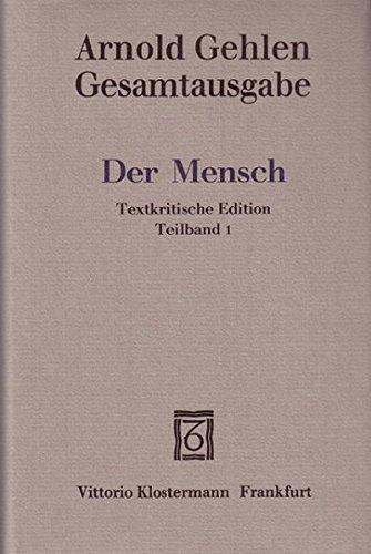 Gesamtausgabe / Der Mensch. Seine Natur und seine Stellung in der Welt. Textkritische Edition: Der Mensch. Textkritische Edition / Teilband 1 (Arnold Gehlen Gesamtausgabe, Band 3)