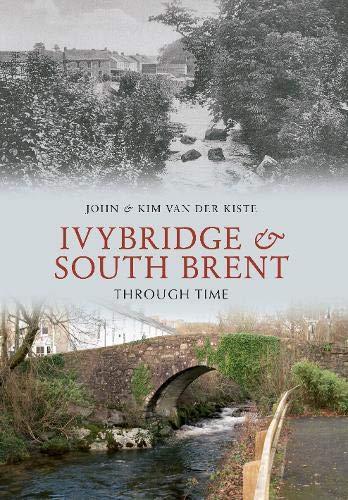 Kiste, J: Ivybridge and South Brent Through Time