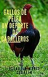 GALLOS DE PELEA : UN DEPORTE DE CABALLEROS