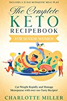 The Complete Keto Recipebook for Senior Women: Cut Weight Rapidly and Manage Menopause with over 100 Tasty Recipes! (Includes a 21 Day Ketogenic Meal Plan)