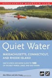 Quiet Water Massachusetts, Connecticut, and Rhode Island: AMC s Canoe And Kayak Guide To 100 Of The Best Ponds, Lakes, And Easy Rivers (AMC Quiet Water Series)