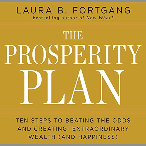 The Prosperity Plan     Ten Steps to Beating the Odds and Discovering Greater Wealth and Happiness Than You Ever Thought Possible              By:                                                                                                                                 Laura B. Fortgang                               Narrated by:                                                                                                                                 Laura B. Fortgang                      Length: 3 hrs and 1 min     3 ratings     Overall 4.0