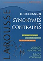 Le Dictionnaire Des Synonymes Et Des Contraires / the Dictionary of Synonyms and Opposites