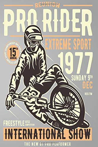 PRO RIDER REUNION EXTREME SPORT 1977 SUNDAY 9TH DEC REG.TM FREESTYLE BICYCLE COMPETITION INTERNATIONAL SHOW THE NEW GT PRO PERFORMER: Mileage Log Book ... Notebook Journal Gift For Motorbiker lovers