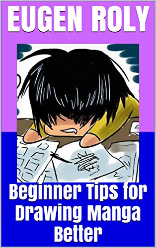 Beginner Tips for Drawing Manga Better (English Edition)