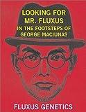 Looking for Mr. Fluxus: In the Footsteps of George Maciunas