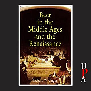 Beer in the Middle Ages and the Rennaissance                   By:                                                                                                                                 Richard W. Unger                               Narrated by:                                                                                                                                 John Pruden                      Length: 11 hrs and 14 mins     28 ratings     Overall 3.1