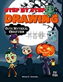 Step by Step Drawing Cute Mythical Creatures: How to Draw Book For Kids, Dragons, Trolls, Fairies...
