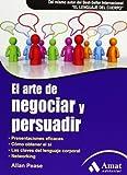 El arte de negociar y persuadir: Presentaciones eficaces. Cómo obtener el sí. Las claves del lenguaj...