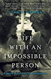 Life with an Impossible Person: A Memoir of Love, Loss, and Transformation