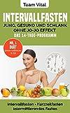 Intervallfasten: jung, gesund und schlank ohne Jo-Jo Effekt   Das 14-Tage-Programm: Intermittierendes Fasten, Kurzzeitfasten (der neue US-Trend - stellen...