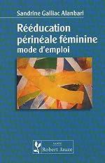 Rééducation périnéale féminine - Mode d'emploi de Sandrine Galliac Alanbari