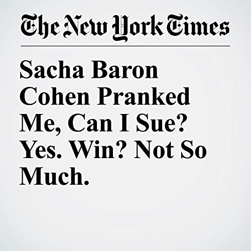 Sacha Baron Cohen Pranked Me, Can I Sue? Yes. Win? Not So Much. copertina