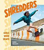 Shredders: Girls Who Skate (TEN SPEED PRESS)