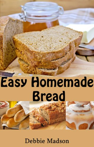 Easy Homemade Bread: 50 simple and delicious recipes (Bakery Cooking Series Book 2) by [Debbie Madson]
