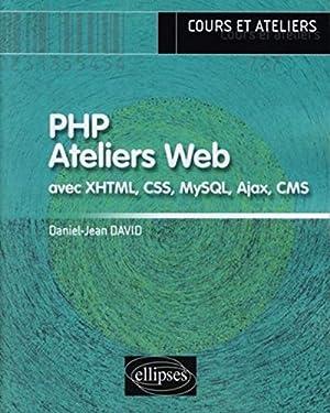 PHP. Ateliers Web (avec XHTML, CSS, MySQL, Ajax, CMS) (Info +)