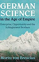 German Science in the Age of Empire: Enterprise, Opportunity and the Schlagintweit Brothers (Science in History)