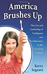 Image: America Brushes Up: The Use and Marketing of Toothpaste and Toothbrushes in the Twentieth Century | Paperback: 238 pages | by Kerry Segrave (Author). Publisher: McFarland (January 27, 2010)