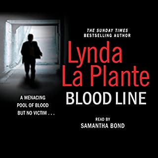 Blood Line                   By:                                                                                                                                 Lynda La Plante                               Narrated by:                                                                                                                                 Samantha Bond                      Length: 5 hrs and 8 mins     37 ratings     Overall 4.5