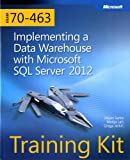 Training Kit Exam 70-463: Implementing a Data Warehouse with Microsoft SQL Server 2012 (Microsoft Press Training Kit)