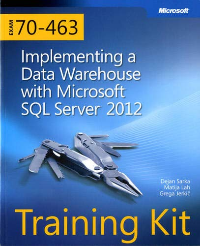 Training Kit Exam 70-463: Implementing a Data Warehouse with Microsoft SQL Server 2012 (Microsoft Press Training Kit)