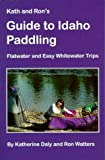 Kath & Ron s Guide to Idaho Paddling: Flatwater & Easy Whitewater Trips