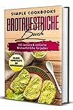 Brotaufstriche Buch: 150 leckere & einfache Brotaufstriche für jeden - Inklusive veganer Rezepte...