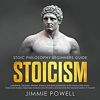 Stoicism: Leadership, Discipline, Mindset, Wisdom and Spiritual Exercises of the Virtuous Stoic Ethics. Overcome Anxiety, Depression and Destructive Emotions... cover art