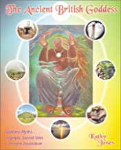 The Ancient British Goddess: Her Myths, Legends, Sacred Sites and Present Day Revelation