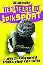 Ten Years of talkSport: Inside the Wacky World of Britain's Wildest Radio Station by Portnoi, Gershon (2009) Paperback