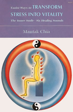 Taoist Ways to Transform Stress into Vitality: The Inner Smile * Six Healing Sounds