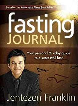 Fasting Journal: Your Personal 21-Day Guide to a Successful Fast by [Jentezen Franklin]