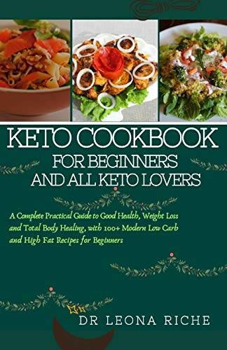 Why Choose Keto cookbook for beginners and all keto lovers: A complete, practical guide to good health, weight loss, and total body healing, with 100+ modern low carb and high fat recipes for beginners