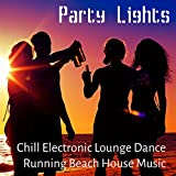 Party Lights - Chill Electronic Lounge Dance Running Beach House Music for Summertime and Easy Break