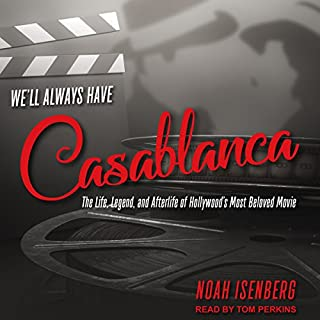 We'll Always Have Casablanca     The Life, Legend, and Afterlife of Hollywood's Most Beloved Movie              By:                                                                                                                                 Noah Isenberg                               Narrated by:                                                                                                                                 Tom Perkins                      Length: 8 hrs and 19 mins     35 ratings     Overall 4.2